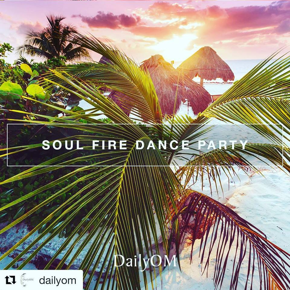 Daily Om Soul Fire Dance Party
